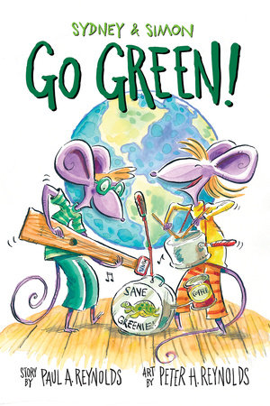 Sydney & Simon: Go Green! by Paul A. Reynolds (Author); Peter H. Reynolds(Illustrator)