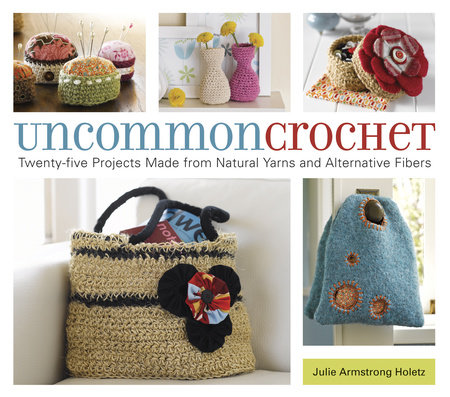 Uncommon Crochet by Julie Armstrong Holetz