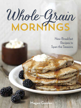 Whole-Grain Mornings by Megan Gordon