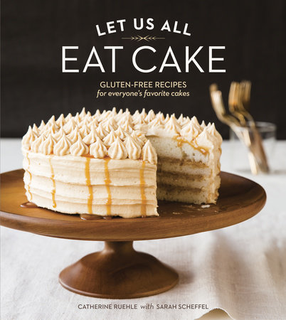 Let Us All Eat Cake by Catherine Ruehle and Sarah Scheffel