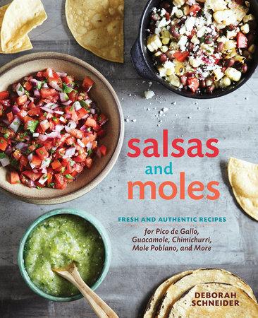 Salsas and Moles by Deborah Schneider