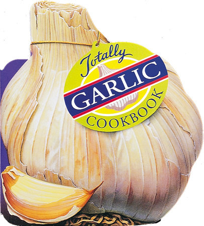 Totally Garlic Cookbook by Helene Siegel