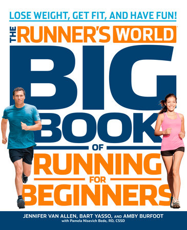 The Runner's World Big Book of Running for Beginners by Jennifer Van Allen, Bart Yasso, Amby Burfoot, Pamela Nisevich Bede and Editors of Runner's World Maga