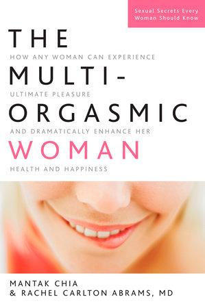 The Multi-Orgasmic Woman by Mantak Chia and Rachel Carlton Abrams, M.D.