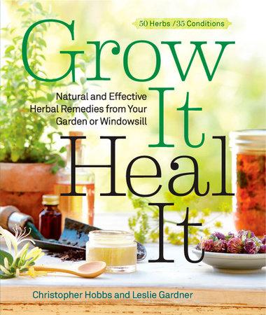 Grow It, Heal It by Christopher Hobbs and Leslie Gardner