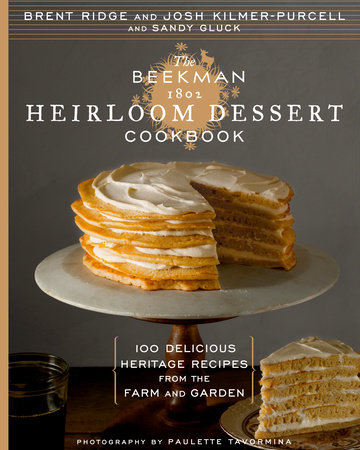 The Beekman 1802 Heirloom Dessert Cookbook by Josh Kilmer-Purcell, Sandy Gluck and Brent Ridge