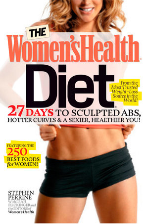 The Women's Health Diet by Stephen Perrine, Leah Flickinger and Editors of Women's Health