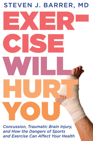 Exercise Will Hurt You by Dr. Steve Barrer