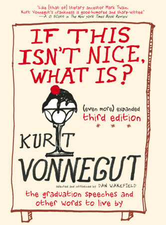 If This Isn't Nice, What Is? (Even More) Expanded Third Edition by Kurt Vonnegut