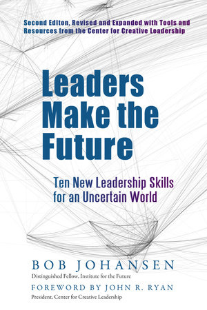 Leaders Make the Future by Bob Johansen
