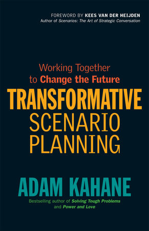 Transformative Scenario Planning by Adam Kahane