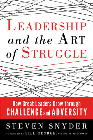 Leadership and the Art of Struggle by Steven Snyder