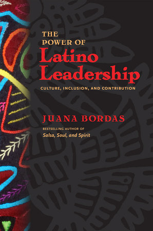 The Power of Latino Leadership by Juana Bordas