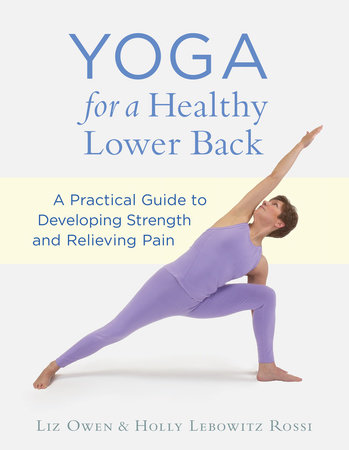 Yoga for a Healthy Lower Back by Liz Owen and Holly Lebowitz Rossi