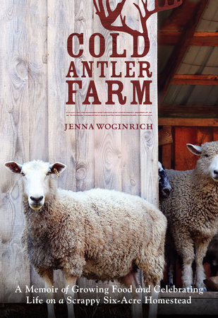 Cold Antler Farm by Jenna Woginrich