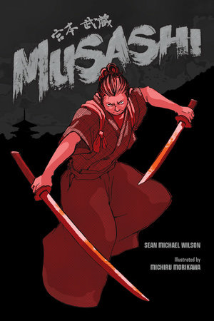 Musashi (A Graphic Novel) by Sean Michael Wilson