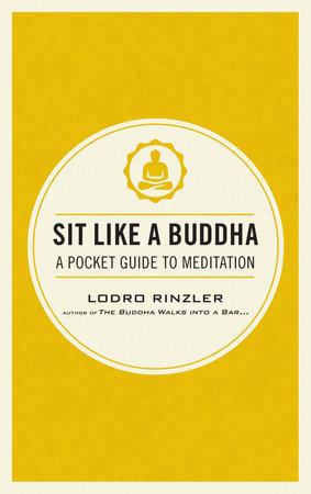 Sit Like a Buddha by Lodro Rinzler