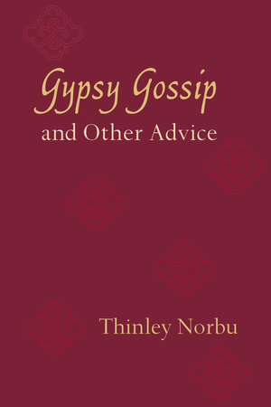 Gypsy Gossip and Other Advice by Thinley Norbu