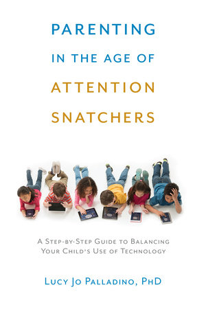 Parenting in the Age of Attention Snatchers by Lucy Jo Palladino
