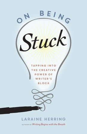 On Being Stuck by Laraine Herring