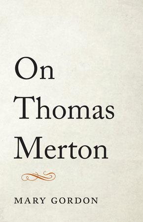 On Thomas Merton by Mary Gordon