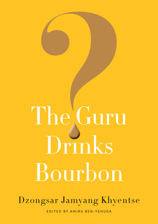 The Guru Drinks Bourbon? by Dzongsar Jamyang Khyentse