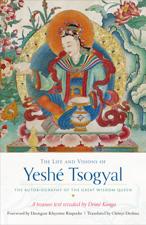 The Life and Visions of Yeshé Tsogyal by The Terton Drime Kunga and Yeshe Tsogyal