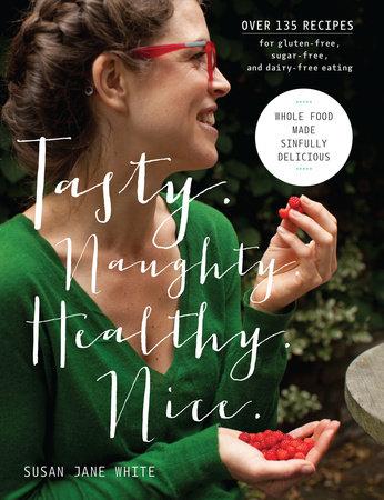 Tasty. Naughty. Healthy. Nice. by Susan Jane White