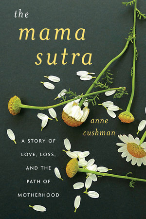The Mama Sutra by Anne Cushman