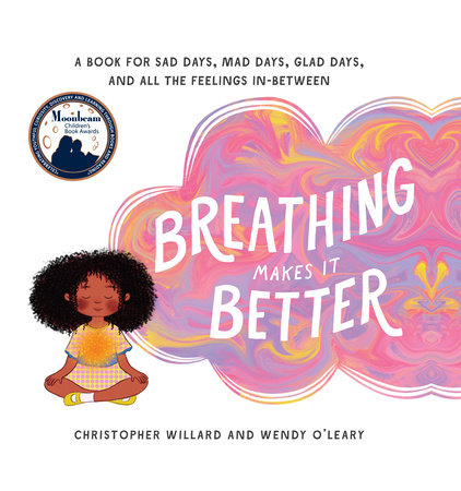 Breathing Makes It Better by Christopher Willard and Wendy O'Leary