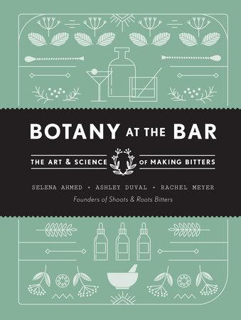 Botany at the Bar by Selena Ahmed, Ashley Duval and Rachel Meyer