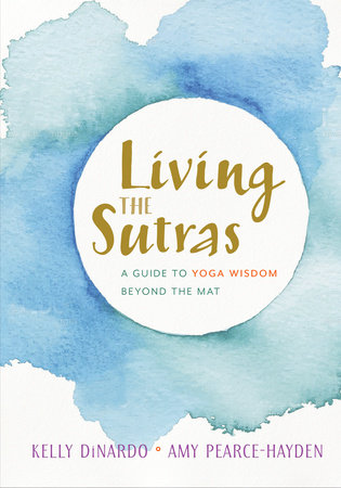 Living the Sutras by Kelly DiNardo and Amy Pearce-Hayden