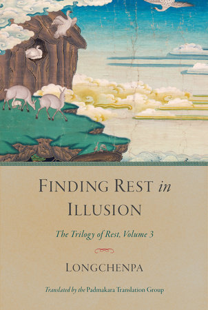 Finding Rest in Illusion by Longchenpa; translated by the Padmakara Translation Group