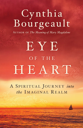 Eye of the Heart by Cynthia Bourgeault