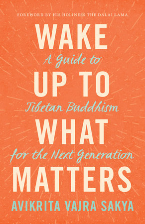 Wake Up to What Matters by Avikrita Vajra Sakya