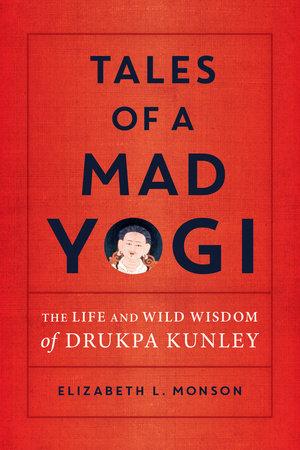 Tales of a Mad Yogi by Elizabeth L. Monson