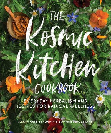 The Kosmic Kitchen Cookbook by Sarah Kate Benjamin and Summer Ashley Singletary