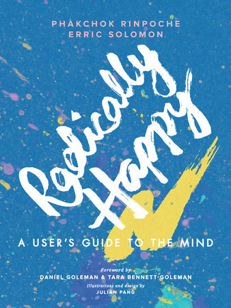 Radically Happy by Phakchok Rinpoche and Erric Solomon