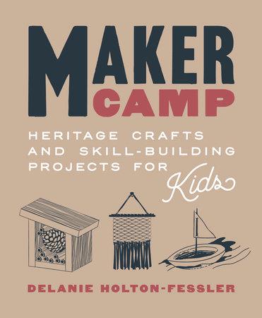 Maker Camp by Delanie Holton-Fessler