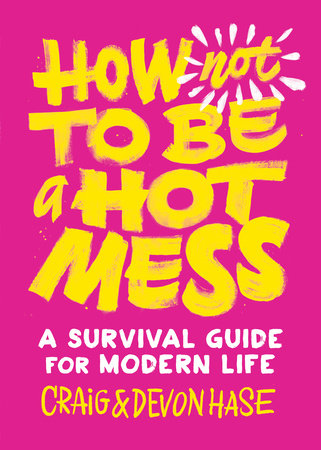 How Not to Be a Hot Mess by Craig Hase and Devon Hase