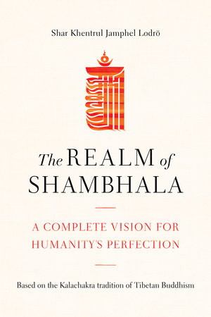 The Realm of Shambhala by Shar Khentrul Jamphel Lodrö