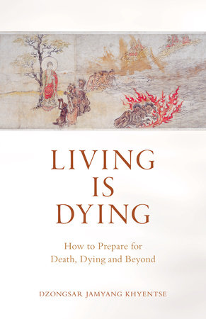 Living Is Dying by Dzongsar Jamyang Khyentse