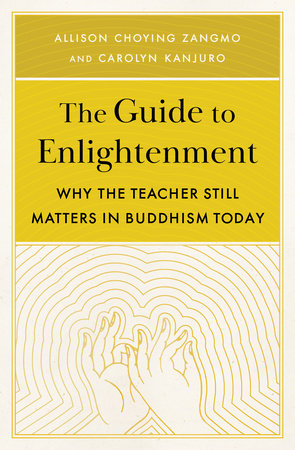 The Guide to Enlightenment by Allison Choying Zangmo and Carolyn Kanjuro