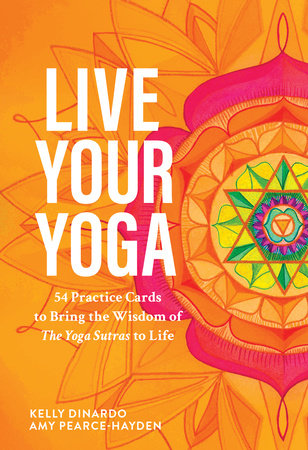 Live Your Yoga by Kelly DiNardo and Amy Pearce-Hayden