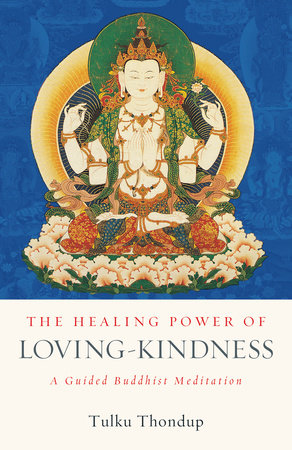 The Healing Power of Loving-Kindness by Tulku Thondup