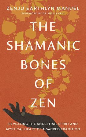 The Shamanic Bones of Zen by Zenju Earthlyn Manuel