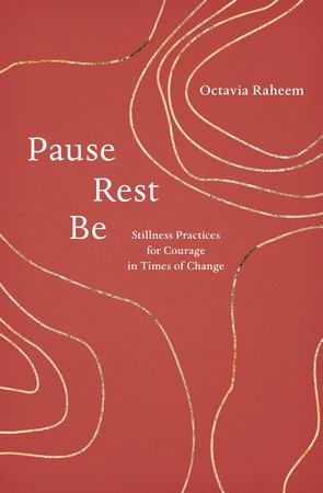 Pause, Rest, Be by Octavia F. Raheem