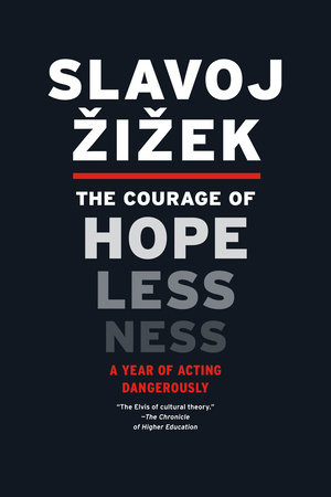 The Courage of Hopelessness by Slavoj Zizek