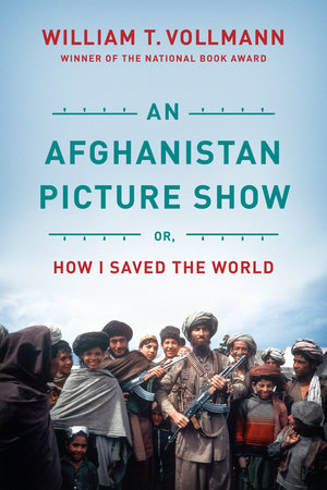 An Afghanistan Picture Show by William T. Vollmann