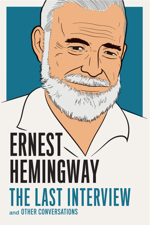 Ernest Hemingway: The Last Interview by Ernest Hemingway